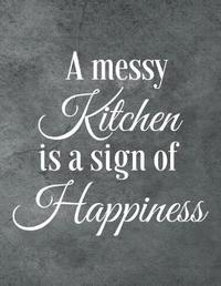 A Messy Kitchen Is a Sign of Happiness by Mahtava Journals