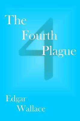 The Fourth Plague by Edgar Wallace