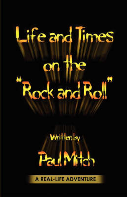Life and Times on the Rock and Roll by Paul Mitch image