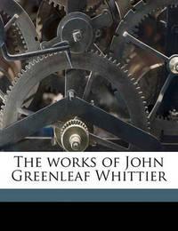 The Works of John Greenleaf Whittier Volume 3 by John Greenleaf Whittier