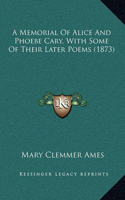 A Memorial of Alice and Phoebe Cary, with Some of Their Later Poems (1873) by Mary (Clemmer) Ames image