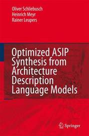 Optimized ASIP Synthesis from Architecture Description Language Models by Oliver Schliebusch