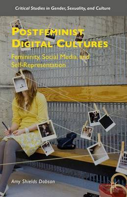 Postfeminist Digital Cultures by Amy Shields Dobson