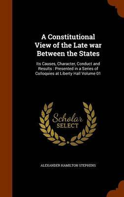 A Constitutional View of the Late War Between the States by Alexander Hamilton Stephens image