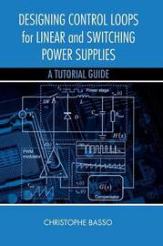 Designing Control Loops for Linear and Switching Power Supplies by Christophe P Basso