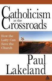 Catholicism at the Crossroads by Paul Lakeland