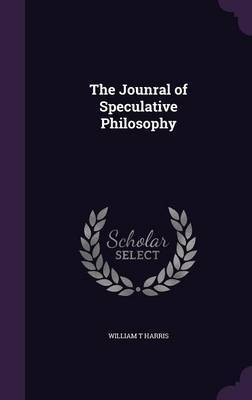 The Jounral of Speculative Philosophy by William T Harris