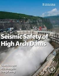 Seismic Safety of High Arch Dams by Houqun Chen