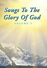 Songs to the Glory of God Volume II by GARY