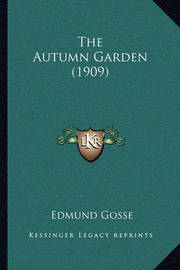 The Autumn Garden (1909) by Edmund Gosse