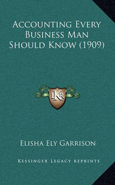 Accounting Every Business Man Should Know (1909) by Elisha Ely Garrison
