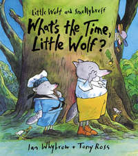 What's the Time, Little Wolf?: Badness for Beginners by Ian Whybrow image