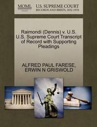 Raimondi (Dennis) V. U.S. U.S. Supreme Court Transcript of Record with Supporting Pleadings by Alfred Paul Farese