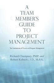 A Team Member's Guide to Project Management by Richard Champney