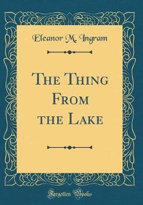 The Thing from the Lake (Classic Reprint) by Eleanor M. Ingram