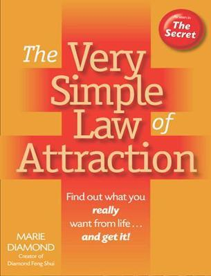The Very Simple Law of Attraction: Find Out What You Really Want from Life . . . and Get It! by Marie Diamond