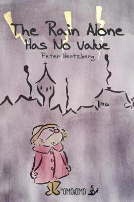 The Rain Alone Has No Value by Peter Hertzberg