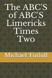 The Abc's of Abc's Limericks Times Two by Michael J Tuthill