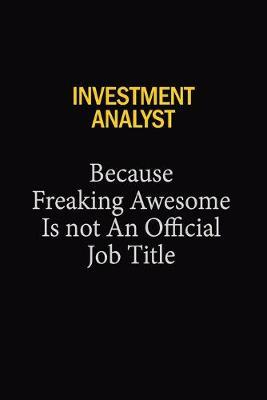 Investment Analyst Because Freaking Awesome Is Not An Official Job Title by Blue Stone Publishers