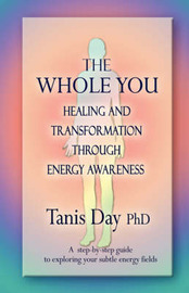 The Whole You: Healing and Transformation Through Energy Awareness by Tanis Day image
