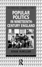 Popular Politics in Nineteenth Century England by Rohan McWilliam