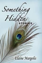 Something Hidden, Stories by Elaine Margolis image