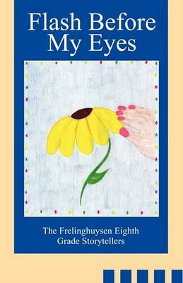 Flash Before My Eyes by Eighth Grade Storytellers Frelinghuysen Eighth Grade Storytellers image