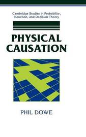 Cambridge Studies in Probability, Induction and Decision Theory by Phil Dowe