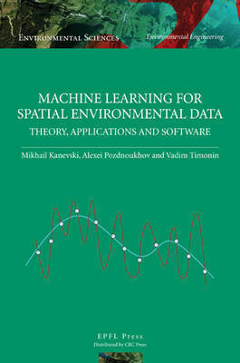 Machine Learning for Spatial Environmental Data by Mikhail Kanevski