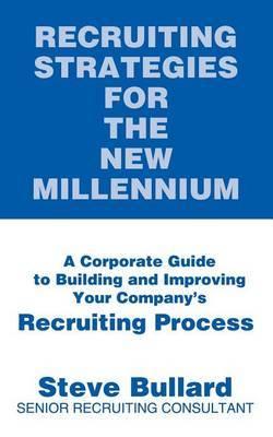 Recruiting Strategies for the New Millennium by Steve Bullard