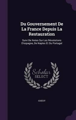 Du Gouvernement de La France Depuis La Restauration by . Guizot