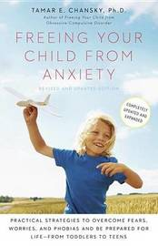 Freeing Your Child from Anxiety by Tamar Chansky