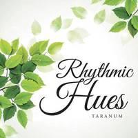 Rhythmic Hues by Taranum