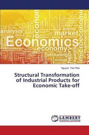 Structural Transformation of Industrial Products for Economic Take-Off by Tan Phat Nguyen