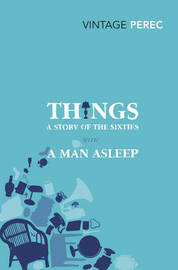 Things: A Story of the Sixties with A Man Asleep by Georges Perec