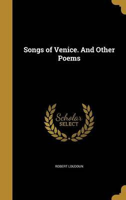 Songs of Venice. and Other Poems by Robert Loudoun