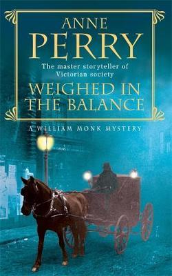 Weighed in the Balance (William Monk Mystery, Book 7) by Anne Perry