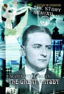 The Story Behind F Scott Fitzgerald's The Great Gatsby by Laura Hensley