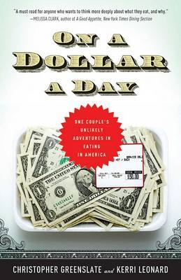 On a Dollar a Day: One Couple's Unlikely Adventures in Eating in America by Christopher Greenslate