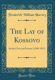 The Lay of Kossovo by Frederick William Harvey image