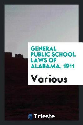 General Public School Laws of Alabama, 1911 by Various ~ image