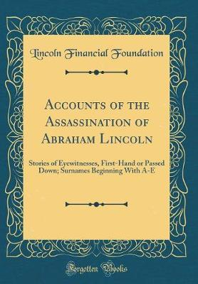 Accounts of the Assassination of Abraham Lincoln by Lincoln Financial Foundation