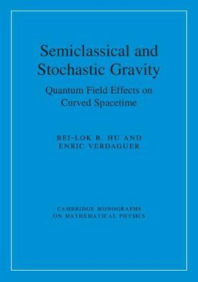 Semiclassical and Stochastic Gravity by Bei-Lok B. Hu