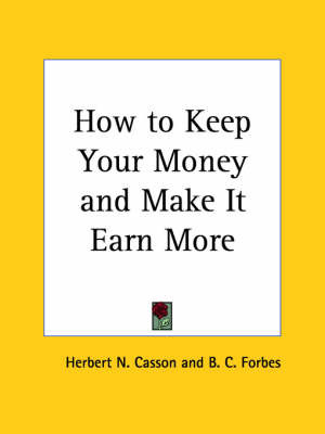 How to Keep Your Money and Make it Earn More (1923) by Herbert N. Casson image