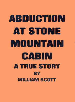 Abduction at Stone Mountain Cabin by William Scott