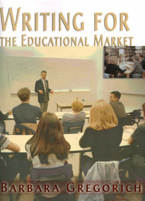 Writing for the Educational Market by Barbara Gregorich