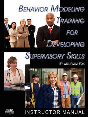 Behavior Modeling Training for Developing Supervisory Skills by William M. Fox
