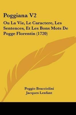 Poggiana V2: Ou La Vie, Le Caractere, Les Sentences, Et Les Bons Mots De Pogge Florentin (1720) by Jacques Lenfant