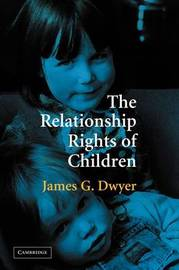 The Relationship Rights of Children by James G. Dwyer