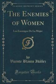 The Enemies of Women by Vicente Blasco Ib'anez